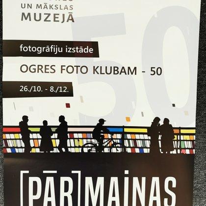 """OGRES FOTOKLUBA 50. JUBILEJAS IZSTĀDE """"(PĀR)MAIŅAS"""""""
